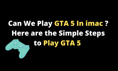 Can We Play GTA 5 In imac ? Here are the Simple Steps to Play GTA 5