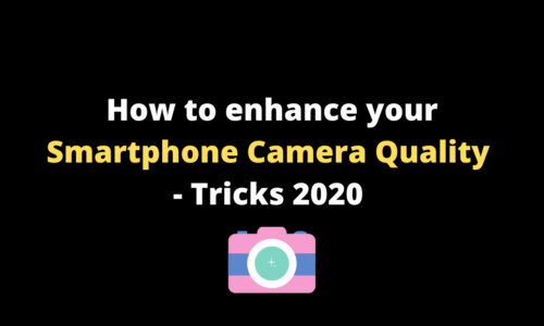 How to enhance your Smartphone Camera Quality - Tricks 2020