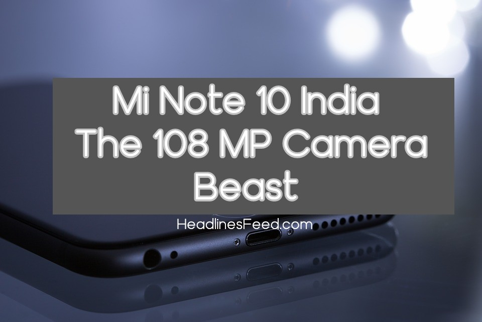 108 MP Mi Note 10 is the Camera Beast Launching in India
