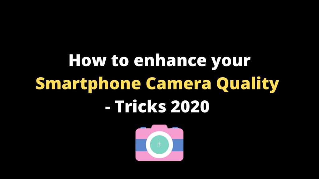 How to enhance your Smartphone Camera Quality - Tricks 2020