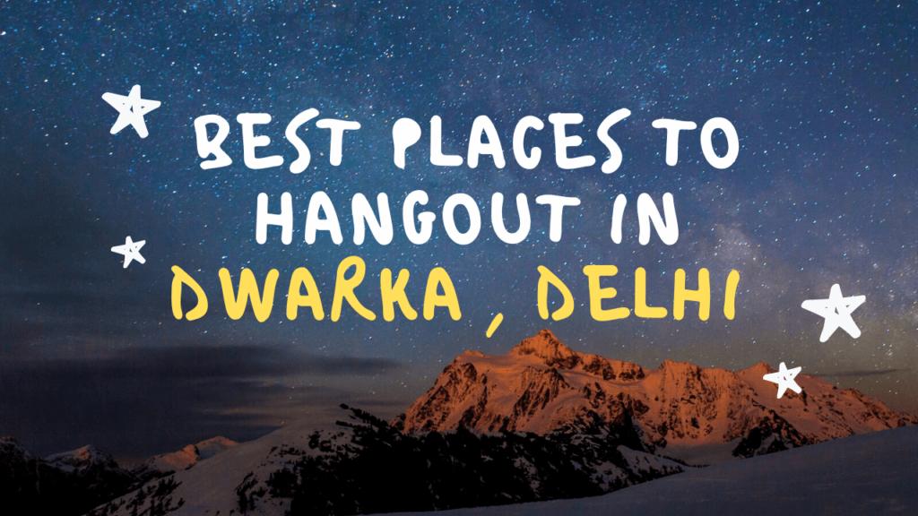 Best Places to Hangout in Dwarka ( Delhi ) 2020