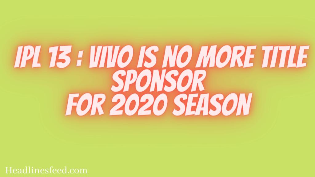 IPL 13 : VIVO is no more Title Sponsor For 2020 Season